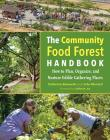 The Community Food Forest Handbook: How to Plan, Organize, and Nurture Edible Gathering Places Cover Image