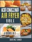 The Ultimate Air Fryer Bible [4 IN 1]: Hundreds of Crave-Worthy Fried Recipes to Live Healthy, Feel More Energetic and Win in a Meal Cover Image