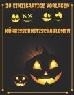 Kürbisschnitzschablonen 30 Einzigartige Vorlagen: 30 Halloween-Muster zum Malen und Kürbisbasteln Cover Image