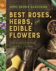 Best Roses, Herbs, and Edible Flowers (Home Grown Gardening) Cover Image