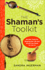The Shaman's Toolkit: Ancient Tools for Shaping the Life and World You Want to Live In Cover Image