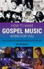 How To Make Gospel Music Work For You: A guide for Gospel Music Makers and Marketers Cover Image