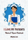 I Love My Patients #Nurselife (medical reports notebook): Nurse Assessment Report Notebook with Medical Terminology Abbreviations & Acronyms - RN Pati Cover Image