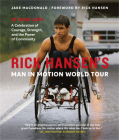 Rick Hansen's Man in Motion World Tour: 30 Years Later--A Celebration of Courage, Strength, and the Power of Community Cover Image