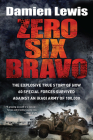 Zero Six Bravo: The Explosive True Story of How 60 Special Forces Survived Against an Iraqi Army of 100,000 Cover Image