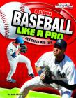 Play Baseball Like a Pro: Key Skills and Tips (Play Like the Pros (Sports Illustrated for Kids)) Cover Image