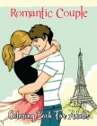 Romantic Couple Coloring Book for Adults: A Great Grown-up Coloring Book Valentine's Day Coloring Pages Valentine's Day Adult Coloring Book for Relaxi Cover Image