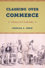 Clashing over Commerce: A History of US Trade Policy (Markets and Governments in Economic History) Cover Image