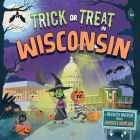 Trick or Treat in Wisconsin: A Halloween Adventure Through America's Dairyland Cover Image