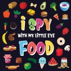 I Spy With My Little Eye - Food: A Wonderful Search and Find Game for Kids 2-4 - Can You Spot the Food That Starts With...? Cover Image