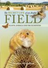 The Secret Life of an Arable Field: Plants, Animals and the Ecosystem Cover Image