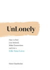 Unlonely: How to Feel Less Isolated, Make Connections and Live a Life You Love Cover Image