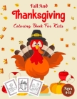 Fall And Thanksgiving Coloring Book For Kids Ages 8-12: A Collection of Coloring Pages with Cute Thanksgiving Things Such as Turkey, Celebrate Harvest Cover Image