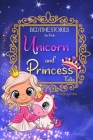 Bedtime Stories for Kids - Unicorn and Princess Tales: Magical Short Stories about Unicorns and The Most Famous Princesses to Help Children Sleep at N Cover Image