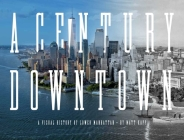 A Century Downtown: A Visual History of Lower Manhattan Cover Image