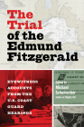 The Trial of the Edmund Fitzgerald: Eyewitness Accounts from the U.S. Coast Guard Hearings Cover Image
