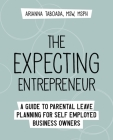 The Expecting Entrepreneur: A Guide to Parental Leave Planning for Self Employed Business Owners Cover Image
