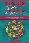 Plant Based Diet Cookbook for Beginners: A Simplified Guide To Make Easy And Tasty Plant Based Diet Recipes Cover Image
