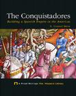 The Conquistadores: Building a Spanish Empire in the Americas (Proud Heritage: The Hispanic Library) Cover Image
