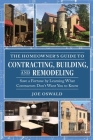 The Homeowner's Guide to Contracting, Building, and Remodeling: Save a Fortune by Learning What Contractors Don't Want You to Know Cover Image