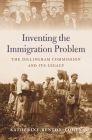 Inventing the Immigration Problem: The Dillingham Commission and Its Legacy Cover Image