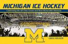 Michigan Ice Hockey: Celebrating the All-Time Greats and Most Memorable Moments Cover Image