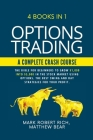 Options Trading - A Complete Crash Course: 4 Books in 1. The Bible for Beginners to Grow $1,000 into $5,000 in the Stock Market Using Options. The Bes Cover Image