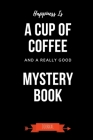 Happiness Is A Cup Of Coffee And A Really Good Mystery Book Journal: Book Lover Gifts - A Small Lined Notebook (Card Alternative) Cover Image