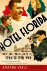 Hotel Florida: Truth, Love, and Death in the Spanish Civil War Cover Image