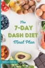 The 7-Day Dash Diet Meal Plan: The Ultimate Program to Lose Weight, Lower Blood Pressure, and Prevent Diabetes Cover Image
