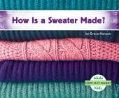 How Is a Sweater Made? (How Is It Made?) Cover Image