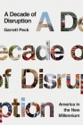 A Decade of Disruption: America in the New Millennium Cover Image
