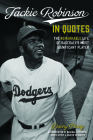Jackie Robinson in Quotes: The Remarkable Life of Baseball's Most Significant Player Cover Image