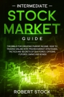 Intermediate Stock Market Guide: The Bible For Creating Passive Income. How To Trade Online With Proven Market Strategies, Tactics And Secrets For Day Cover Image