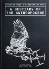 A Bestiary of the Anthropocene: Hybrid Plants, Animals, Minerals, Fungi, and Other Specimens Cover Image
