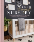 Your Perfect Nursery: A Step-by-Step Approach to Creating the Nursery of Your Dreams Cover Image