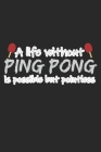 A Life Without Ping Pong Is Possible But Pointless: Notebook A5 Size, 6x9 inches, 120 dot grid dotted Pages, Funny Quote Ping Pong Ping-Pong Table Ten Cover Image