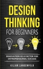 Design Thinking for Beginners: Innovation as a factor for entrepreneurial success Cover Image