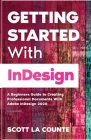 Getting Started With InDesign: A Beginners Guide to Creating Professional Documents With Adobe InDesign 2020 Cover Image