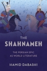 The Shahnameh: The Persian Epic as World Literature Cover Image