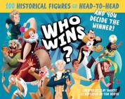 Who Wins?: 100 Historical Figures Go Head-to-Head and You Decide the Winner! Cover Image