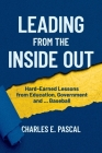 Leading From The Inside Out: Hard-Earned Lessons from Education, Government and ... Baseball Cover Image