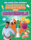 Magnificent Experiments with Materials (Mind-Blowing Science Experiments) Cover Image