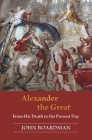 Alexander the Great: From His Death to the Present Day Cover Image