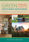 Green Travel Guide to Southern Wisconsin: Environmentally and Socially Responsible Travel Cover Image