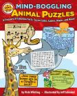 Mind-Boggling Animal Puzzles: A Treasury of Fabulous Facts, Secret Codes, Games, Mazes, and More! Cover Image