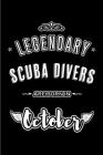 Legendary Scuba Divers are born in October: Blank Line Journal, Notebook or Diary is Perfect for the October Borns. Makes an Awesome Birthday Gift and Cover Image