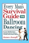 Every Man's Survival Guide to Ballroom Dancing: Ace Your Wedding Dance and Keep Cool on a Cruise, at a Formal, and in Dance Classes Cover Image