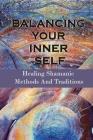 Balancing Your Inner Self: Healing Shamanic Methods And Traditions: Shaman Burst Healing Cover Image