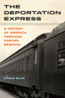 The Deportation Express: A History of America through Forced Removal (American Crossroads #61) Cover Image